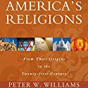 America's Religions: From Their Origins to the Twenty-First Century (       UNABRIDGED) by Peter W. Williams Narrated by Gary L. Willprecht