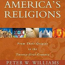 America's Religions: From Their Origins to the Twenty-First Century | Livre audio Auteur(s) : Peter W. Williams Narrateur(s) : Gary L. Willprecht