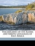 Vocabularies of the Kamba and Kikuyu languages of East Africa