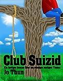 Club Suizid: Ein lustiger Roman �ber ein weniger lustiges Thema