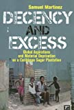 img - for Decency and Excess: Global Aspirations and Material Deprivation on a Caribbean Sugar Plantation book / textbook / text book