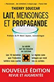 Lait, mensonges et propagande: la v�rit� sur vos besoins en calcium, les 10 maladies que l'industrie laiti�re vous cache, le r�gime sans laitages qui rend vos os solides