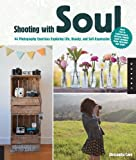 Shooting with Soul: 44 Photography Exercises Exploring Life, Beauty and Self-Expression- From film to Smartphones, capture images using cameras from yesterday and today.