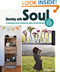 Shooting with Soul: 44 Photography Ex...