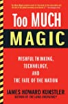 Too Much Magic: Wishful Thinking, Tec...