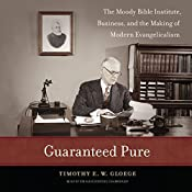 Guaranteed Pure: The Moody Bible Institute, Business, and the Making of Modern Evangelicalism | [Timothy E. W. Gloege]