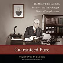 Guaranteed Pure: The Moody Bible Institute, Business, and the Making of Modern Evangelicalism (       UNABRIDGED) by Timothy E. W. Gloege Narrated by Jim Manchester