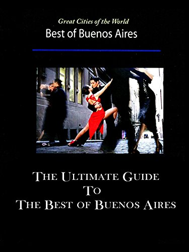 great-cities-of-the-world-the-ultimate-guide-to-the-best-of-buenos-aires