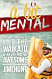 Jimi Hunt A Bit Mental: One Man's Mission to Lilo the Waikato & Live More Awesome