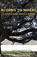 Acorns To Wheat: A Chasseen Family Saga