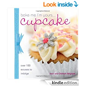 Bake Me I'm Yours Cupcake: Over 100 Excuses to Indulge (Bake me I'm yours...)