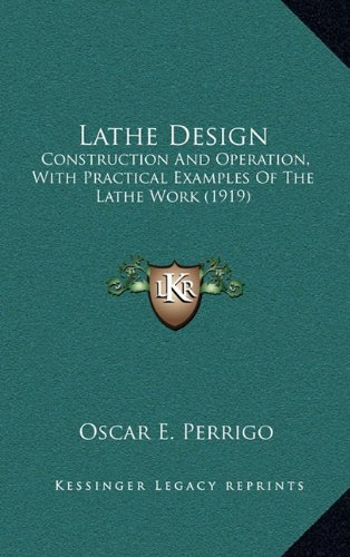 Lathe Design: Construction and Operation, with Practical Examples of the Lathe Work (1919)