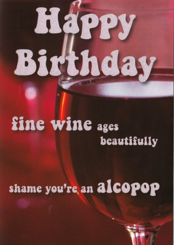 Happy Birthday, Fine Wine Ages Beautifully, Shame You're An Alcopop - Humorous Blank Greeting Card