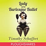 Lady of the Burlesque Ballet | Timothy Schaffert