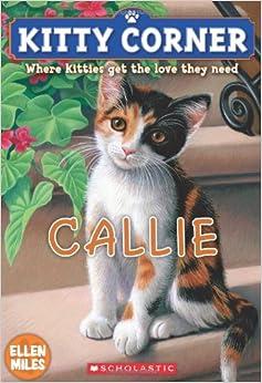 Kitty Corner: Callie: Ellen Miles: 9780545275729: Amazon.com: Books
