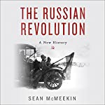 The Russian Revolution: A New History   Sean McMeekin