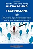 How to Land a Top-Paying Ultrasound Technicians Job: Your Complete Guide to Opportunities, Resumes and Cover Letters, Interviews, Salaries, Promotions, What to Expect From Recruiters and More!