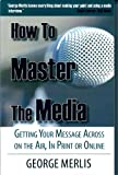 How to Master the Media