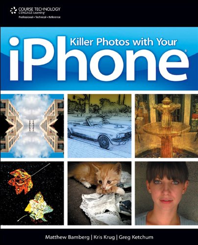 Killer Photos with Your iPhone, 1st ed
