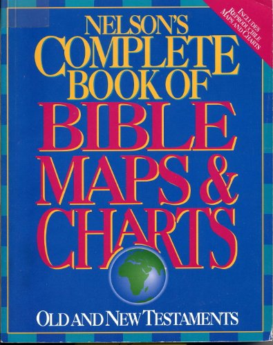 Nelson's Complete Book of Bible Maps & Charts: Old and New Testaments - Thomas Nelson Publishers