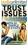 Trust Issues: Manage the Anxiety, Insecurity and Jealousy in Your Relationship, With 10 Simple Steps - 4th Edition