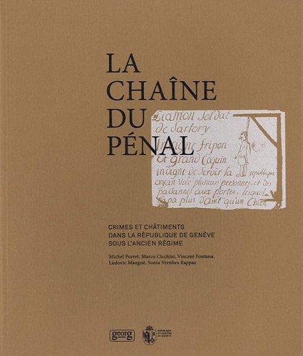 La chaîne du pénal : Crimes et châtiments dans la République de Genève sous l'Ancien Régime gratuit