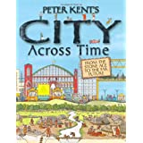 Peter Kent's A City Across Timeby Peter Kent