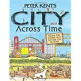 Peter Kent's A City Across Timeby Peter Kent