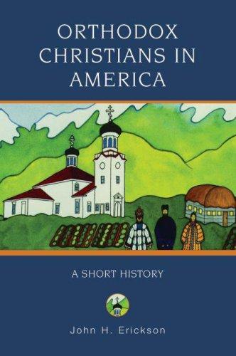 Orthodox Christians in America: A Short History (Religion in American Life), JOHN ERICKSON
