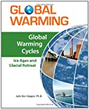 img - for Global Warming Cycles: Ice Ages and Glacial Retreat (Global Warming (Facts on File)) book / textbook / text book