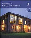echange, troc Loft Publications - Transformer sa maison de campagne