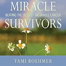 Miracle Survivors: Beating the Odds of Incurable Cancer Audiobook by Tami Boehmer Narrated by Tamara Marston