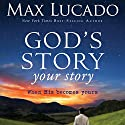 God's Story, Your Story: When His Becomes Yours (       UNABRIDGED) by Max Lucado Narrated by Mark Bramhall