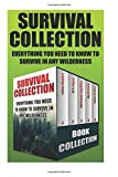 img - for Survival Collection: Everything You Need To Know To Survive In Any Wilderness: (How To Survive In The Forest, Survival Communication) (Critical Survival Medical Skills) book / textbook / text book