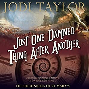 Just One Damned Thing After Another: The Chronicles of St Mary's, Book 1 by Jodi Taylor