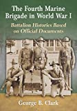 The Fourth Marine Brigade in World War I: Battalion Histories Based on Official Documents