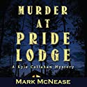 Murder at Pride Lodge: A Kyle Callahan Mystery Audiobook by Mark McNease Narrated by K. C. Kelly