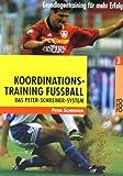 Koordinationstraining Fussball: Das-Peter-Schreiner-System. Grundlagentraining für mehr Erfolg