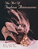 img - for The Art of Fashion Accessories: A Twentieth Century Retrospective by Ball, Joanne Dubbs, Torem, Dorothy Hehl (1993) Hardcover book / textbook / text book