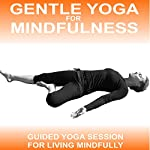 Gentle Yoga for Mindfulness: An Easy Yoga Practice to Encourage Mindful Living | Sue Fuller