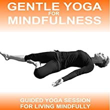 Gentle Yoga for Mindfulness: An Easy Yoga Practice to Encourage Mindful Living  by Sue Fuller Narrated by Sue Fuller