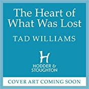 The Heart of What Was Lost: A Last King of Osten Ard Story: Memory, Sorrow & Thorn, Book 5 | Tad Williams