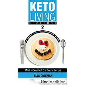 Keto Living Cookbook 2: Lose Weight with 101 Yummy & Low Carb Ketogenic Savory and Sweet Snacks