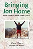 img - for Bringing Jon Home: The Wilderness Search for Jon Francis book / textbook / text book