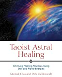 Taoist Astral Healing: Chi Kung Healing Practices Using Star and Planet Energies (0892810890) by Chia, Mantak