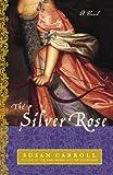 The Silver Rose: A Novel (The Dark Queen Saga Book 3)
