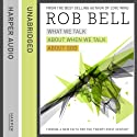 What We Talk About When We Talk About God: Faith for the 21st Century Audiobook by Rob Bell Narrated by Rob Bell
