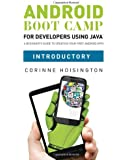 Android Boot Camp for Developers using Java, Introductory: A Beginner?s Guide to Creating Your First Android Apps