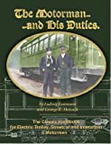 The Motorman. . .and His Duties The Classic Handbook for Electric Trolley, Streetcar and Interurban Motormen