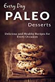 Paleo Desserts: The Complete Guide to Paleo for Desserts (Everyday Recipes)